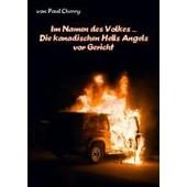 Im Namen Des Volkes ... Die Kanadischen Hells Angels Vor Gericht de Paul Cherry