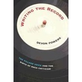 Writing The Record: The Village Voice And The Birth Of Rock Criticism de Devon Powers