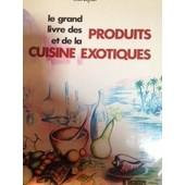 Le Grand Livre Des Produits Et De La Cuisine Exotiques de jean suyeux
