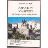 Napol�on Bonaparte - De L'enfance Au 18 Brumaire de Huguette Blazy
