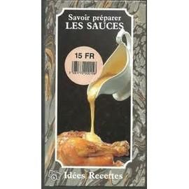 Idees Recettes N� 0 : Savoir Preparer Les Sauces