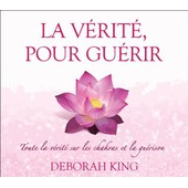 La V�rit� Pour Gu�rir - Toute La V�rit� Sur Les Chakras Et La Gu�rison (2cd Audio) de Deborah King
