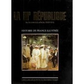 Histoire De France Illustr�e - La Iiie R�publique Au Tournant Du Si�cle 1893-1914 de catherine salles