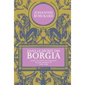 Dans Le Secret Des Borgia - Journal Du Ma�tre Des C�r�monies Du Pape Alexandre Vi (1492-1503) de Johannes Burckard