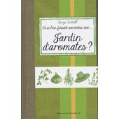Et Si L'on Faisait Soi-M�me - Son Jardin D'aromates ? de Serge Schall