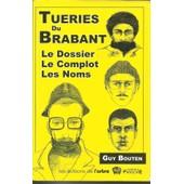 Tueries Du Brabant (Le Dossier-Le Complot-Les Noms) de Guy Bouten