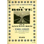 La Route Aux Aventures, Paris-Sa�gon En Automobile de guy de larigaudie