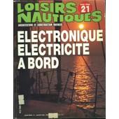 Loisirs Nautiques, Architecture Et Construction Navales, Hors Serie N�21, Janvier 1986. Electronique, Electricite A Bord. de COLLECTIF