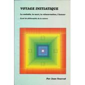 Voyage Initiatique.-La Maladie,La Mort,La Reincarnation,L'amour.-Essai De Philosophie De La Nature de Jean TOURVAL