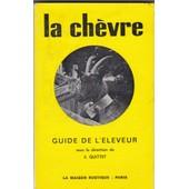 La Ch�vre. Guide De L'�leveur. de Quittet E.