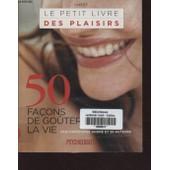 Le Petit Livre Des Plaisirs 50 Facons De Gouter La Vie de Christophe Andre Et Francois Lelord