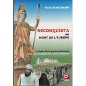 Reconquista Ou Mort De L'europe : L'enjeu De La Guerre Islamique de Ren� Marchand