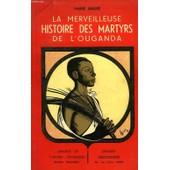 La Merveilleuse Histoire Des Martyrs De L'ouganda de andr� marie