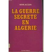 La Guerre Secrete En Algerie. de Henri Jacquin