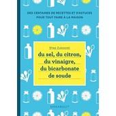 Du Sel, Du Citron, Du Vinaigre, Du Bicarbonate De Soude - 250 Recettes Naturelles Pour La Maison de Shea Zukowski