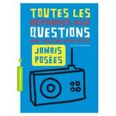 Toutes Les R�ponses Aux Questions Que Vous Ne Vous �tes Jamais Pos�es - L'int�grale ! de Philippe Nessmann
