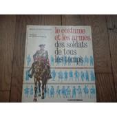 Le Costume Et Les Armes Des Soldats De Tous Les Temps - Tome I: Des Pharaons � Louis Xv de FUNCKEN Liliane