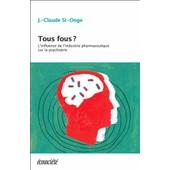 Tous Fous ? - L'influence De L'industrie Pharmaceutique Sur La Psychiatrie de Jean-Claude St-Onge