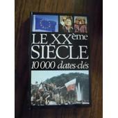 Le Xxeme Siecle 10 000 Dates Cles de FRANCE LOISIRS
