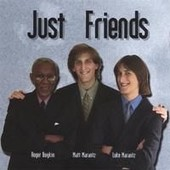 Just Friends - Roger Boykin-Piano, Matt Marantz-Tenor Sax, Luke Marantz-Vocals