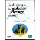 Guide Pratique Des Maladies En �levage Canin de Philippe Pierson