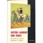 Victor Laurent, Son �cole- �ducation Du Cavalier, �ducation Du Cheval de V.Laurent