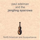 North American And Susquehanna - Paul Edelman And The Jangling Sparrows