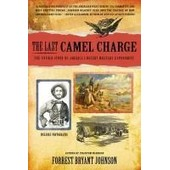 The Last Camel Charge: The Untold Story Of America's Desert Military Experiment de Forrest Bryant Johnson