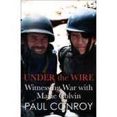 Under The Wire: Marie Colvin's Final Assignment de Paul Conroy