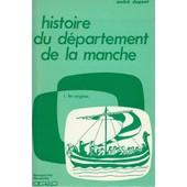 Histoire Du D�partement De La Manche ( Volume 1 ) : Les Origines de Andr� Dupont