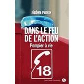 Dans Le Feu De L'action ! - Pompier � Vie de J�r�me Perrin