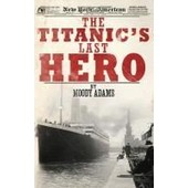 The Titanic's Last Hero: A Startling True Story That Can Change Your Life Forever de Moody Adams
