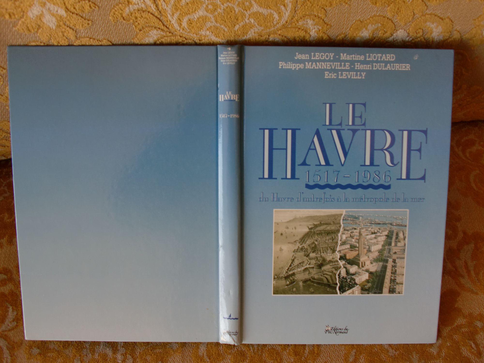 Le Havre - 1517-1986. Du Havre d'autrefois à la métropole de la mer