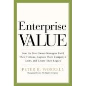 Enterprise Value: How The Best Owner-Managers Build Their Fortune, Capture Their Company's Gains, And Create Their Legacy de Peter R. Worrell