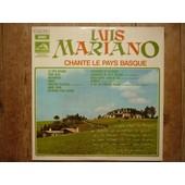Chante Le Pays Basque : La Fete Basque, Ezim Aztu, Arcangues, Maite, Aurtxoa Seaskan, Agur, Bayonne Mon Amour, Fandango De Bayonne, Adieu Saint-Jean-De-Luz, Biarritz... - Luis Mariano
