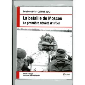 LA BATAILLE DE MOSCOU LA PREMIERE DEFAITE D'HITLER - Robert Forczyk