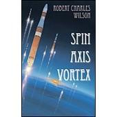 Spin - Axis - Vortex de robert-charles wilson
