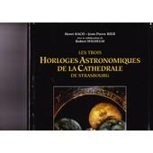 Les Trois Horloges Astronomiques De La Cath�drale De Strasbourg de Rieb, Jean-Pierre