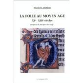 La Folie Au Moyen �ge - Xie-Xiiie Si�cles de Muriel Laharie
