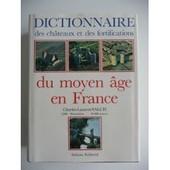 Dictionnaire Des Ch�teaux Et Des Fortifications Du Moyen �ge En France de Collectif