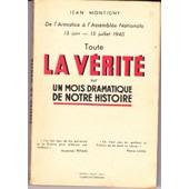 Toute La Verite Sur Un Mois Dramatique De Notre Histoire - De L'armistice � L'assembl�e Nationale - 15 Juin .... 15 Juillet 1940 de JEAN MONTIGNY