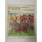 Le Costume,L'armure Et Les Armes Au Temps De La Chevalerie.Tome 2.Le Siecle De La Renaissance. de FUNCKEN LILIANE