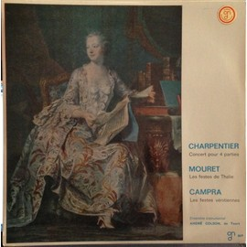 marc-antoine charpentier: concert pour quatre 4 parties- andré campra: les festes venitiennes, suite de ballets - jean-joseph mouret: les festes de thalie, suite de ballets