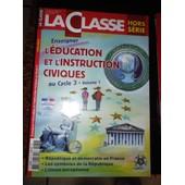 La Classe Hors S�rie Enseigner L'�ducation Et L'instruction Civiques Au Cycle 3 Volume 1 de La Classe
