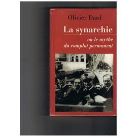 La synarchie ou Le mythe du complot permanent - Olivier Dard