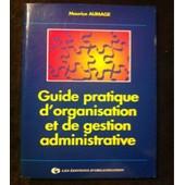 Guide Pratique D'organisation Et De Gestion Administrative de Maurice Aumage