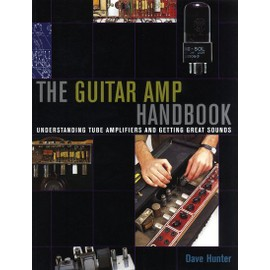 Dave Hunter : The Guitar Amp Handbook - Understanding Tube Amplifiers And Getting Great Sounds