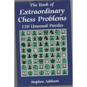 The Book Of Extraordinary Chess Problems 120 Unusual Puzzles de Stepen Addison