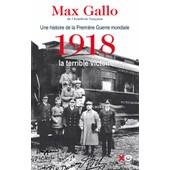 Une Histoire De La Premi�re Guerre Mondiale - Tome 2, 1918, La Terrible Victoire de Max Gallo