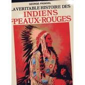 La Veritable Histoire Des Indiens Peaux-Rouges de George FRONVAL